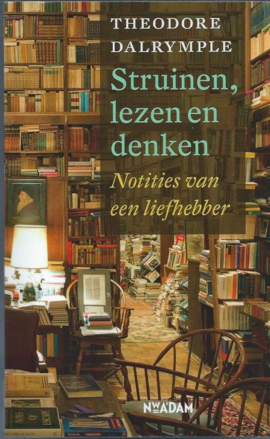 Theodore Dalrymph, 'Struinen, lezen en denken; notities van een liefhebber' met op vooromslag deel van de boekerij van Richard Macksey