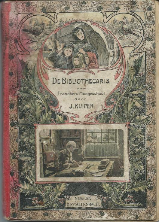 Vooromslag van boek: 'De bibliothecaris van Franekers Hogeschool' door J.Kuiper (Nijkerk, Callenbach).