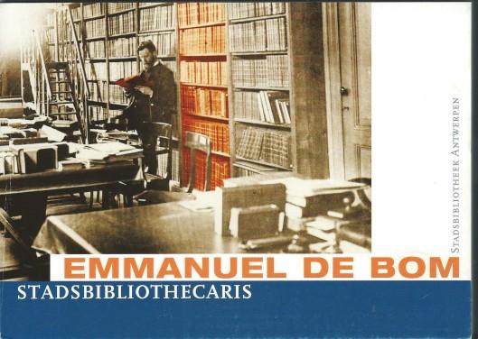 Emmanuael de Bom, stadsbibliothecaris. Uitgave van SB-Antwerpen, 2003.