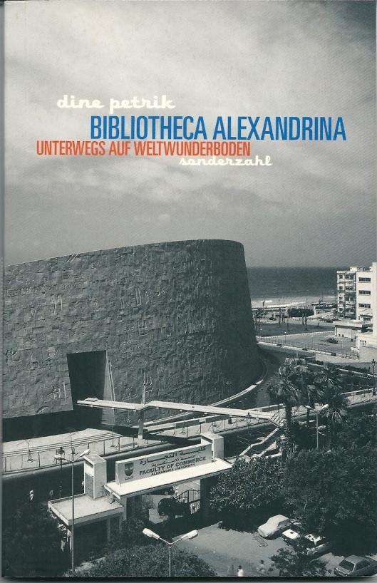 Dine Petrik; Bibliotheca Alexandrina; unterwegs auf Weltwunderboden. Wien, Sondersahl, 2005.