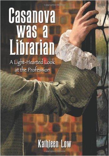 Vooromslag van boek door Kathleen Low: Casanova was a librarian. 2007