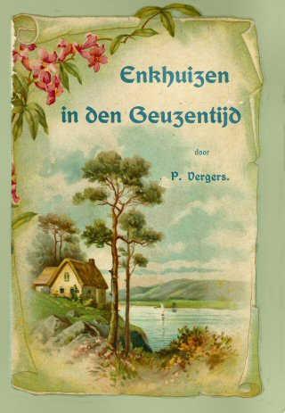 Pieter Vergers: Enkhuizen in den geuzentijd. Vooromslag 2e druk, 1909. Illustrator W.Hoogenbos