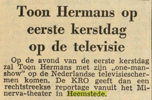 Toon Hermans trad vaak op in het Minervatheater Heemstede, ook voor televieopnamen. Bovendien repeteerde hij vaak voor zijn one-man-shows in het Heemsteedse theater in de periode dat hij in Bennebroek woonde in een monumentaal houten huis op de hoek van de Rijksstraatweg en Kleine Sparrenlaan. Uit Leeuwarder Courant van 4-12-1961