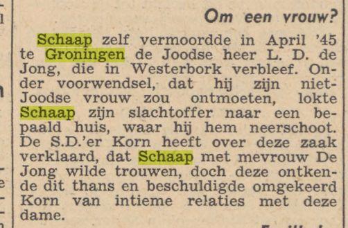 Pieter Schaap die o.a. L.D.de Jong vermoordde is door het Bijzonder Gerechthof op 18 oktober 1948 de doodstraf gevonnist (Nieuwsblad van het Noorden, 4-10-1948).