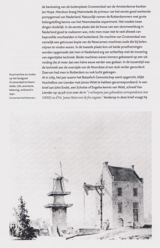 (...)'Heel wat beter verging het een machine die in 1781 werd gebouwd in Heemstede. Deze kleine vuurmachine met één pomp, ontworpen foor de Amsterdamse Rijnse Lieve Brouwer en geheel in Nederland vervaardigd, diende voor..... [Uit: R.Daalder. Het Keezending in de polder Blijdorp. (Rotterdam, 2011).