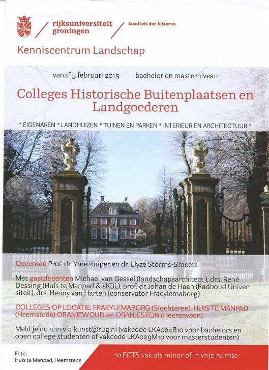 In het voorjaar van 2015 zijn aan de rijksuniversiteit Groningen colleges gegeven over historische buitenplaatsen en landgoederen
