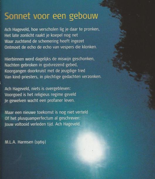'Sonnet voor een gebouw'[Hageveld} door M.L.A.Harmsen (1969), gepubliceerd in: Wonen op Hageveld; 52 luxe appartementen en woningen in het voormalig Bisschoppelijk Seminarie in Heemstede. Een uitgave van Hopman Interheem Groep.