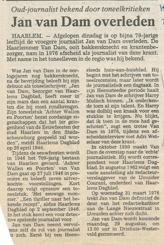 Het was Jan van Dam die een jonge Harry Mulisch in de gelegenheid stelde zijn eerste (journalistieke) stukje te publiceren in 'weekblad 'Heemsteeds Leven', dat in 1949 onder redactie stond van Jan van Dam (Haarlems Dagblad, 25-8-1988)