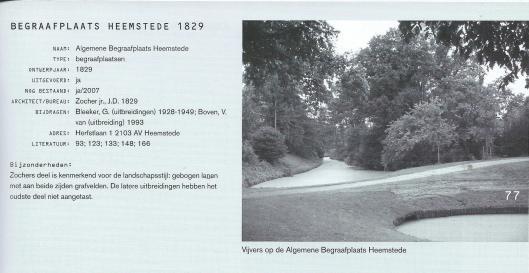 De begraafplaats Heemstede is in 1829 aangelegd door (landschaps)architect J.D.Zocher jr. (Uit: J.D.Zocher 1791-1870 architect en tuinarchitect. Door Josi Smit, m.m.v. Radboud van Beekum. Rotterdam, 2008.