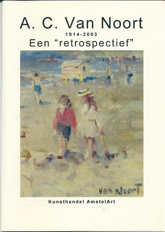 Catalogus A.C.van Noort 1914-2003. Amstel Art Heemstede