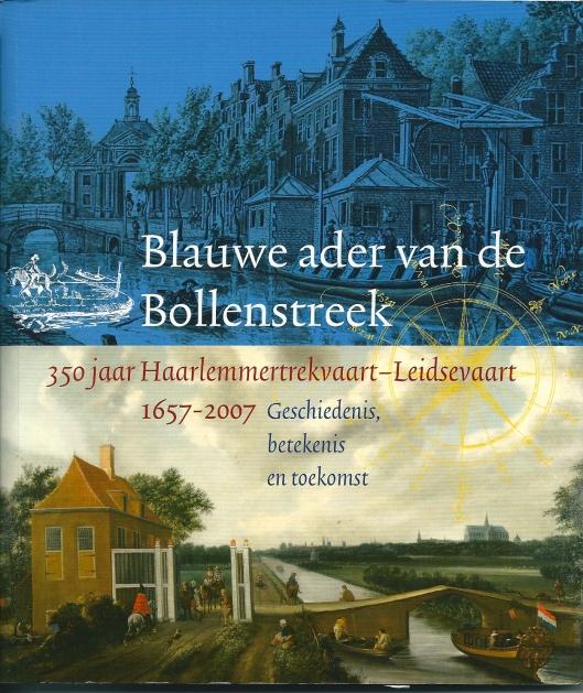 Vooromslag van boek: 'Blauwe ader van de Bollenstreek, 350 jaar Haarlemmertrekvaart - Leidsevaart 1657-2007' Met aan onderzijde afbeelding van schilderij door Jan van Kessel met tolhuis en nog houten tolpoort van Haarlem in Heemstede. In de verte de Oude Bavokerk.