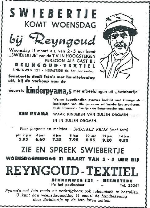 De acteur Joop Doderer in zijn rol als Swiebertje bracht op 11 maart 1964 een bezoek aan de firma Reijngoud. Hij deelde foto's met handtekening uit bij de verkoop van de nieuwste kinderpyama's met afbeeldingen van alle personen uit Swierbertjes avonturen: veldwachter Bromsnor, de burgemeester en diens dienstmeisje Saartje.