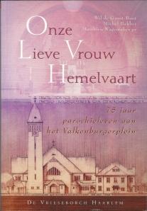 Vooromslag van in 2002 verschenen boek: 'Onze Lieve Vrouw Hemelvaart; 75 jaar parochieleven aan het Valkenburgeplein'' , door Michel Bakker e.a. (Haarlem, De Vrieseborch, 2002).