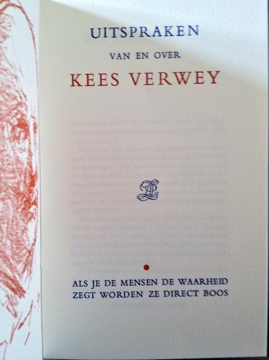 Uitspraken van en over Kees Verwey, samengesteld en uitgegewven door Hans Rombouts. December 1991 verschenen als boekuitgave, gebonden door Erik Schots, in 135 exemplaren.