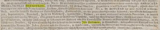 Aankondiging in mei 1809 van verkoop heerlijkheid en opstallen van het Huis te Heemstede, sinds 1793 in eigendom van Johanna Maria Dutry. Koper per 28 juni werd Jacob Scholting, magstraat in Haarlem, die echter het slot op 30 oktober van hetzelfde jaar doorverkocht aan Jan Dolleman, schout en secretaris van Heemstede. Deze maakte een aanvang met de sloop van het kasteel, maar voordat de afbraak gereed was kwam hij te overlijden en zijn weduwe voltooide sloop, en zij verkocht de onderond terug aan de vorige eigenaar, Jacob Scolting. In 1816 zijn de nog bestaande gebouwen en terreinen van het Oude Slot overgegaan naar Marten Adriaan Beels, zich nadien Beels van Heemstede noemende.