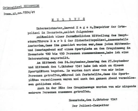 Naar aanleiding van een telefonisch verzoek van Barbie dat in eensport kantine aan de Cruquiusweg op woensdag- en zaterdagavond Duitsvijandige bijeenkomsten zouden plaatsvinden, deed inspecteur B.Hagen onderzoek en berichtte hij niets te hebben vastgesteld dat hierop duiden