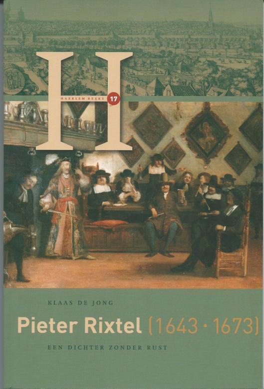 Vooromslag van nieuw boek door Klaas de Jong: Pieter Rixtel (1643-1673); een [Haarlemse] dichter zonder rust. Hilversum, Verloren 2015.