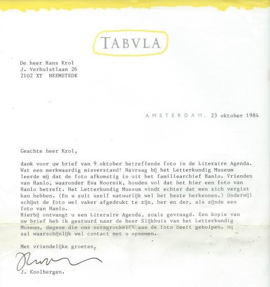 Gewezen op een onjuist onderschrift - foto was door mij gezonden aan Jan Hanlo en kwam na zijn overlijden terecht in het Letterkundig Museum, ontving ik bovenstaande reactie een schrijven van J.Koolbergen van uitgeversmaatschappij Tabula