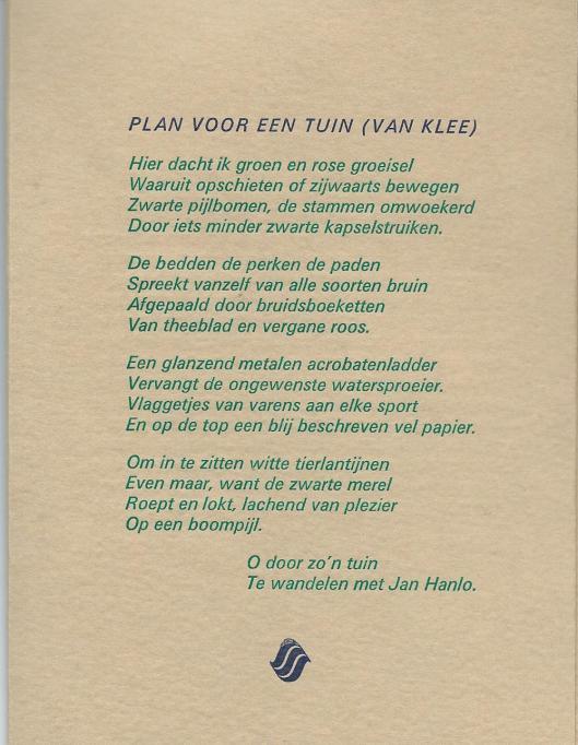 Vers van Jan Campert . Gedrukt door privédrukker De Uitvreter te Leiden  in december 1994, tegelijk het gedicht 'Het Dak' van Remco Campert'.