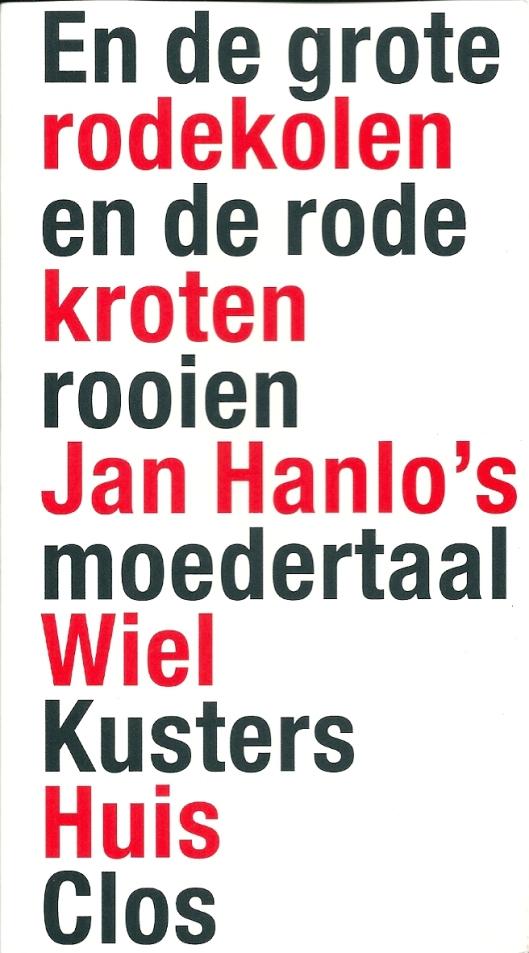 Vooromslag van 'En de grote rode kroten rooien. Jan Hanlo's moedertaal', geschreven door Wiel Kusters. Verschenen in het najaar van 2012 als 45ste uitgave van Huis Clos (essay 6) bij gelegenheid van de 100ste geboortedag van Jan Hanlo.
