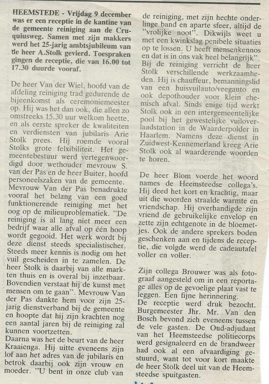 Bericht over 25-jarig ambtsjubileum van Arie Stolk uit de Heemsteedse Courant van 13 december 1988. De laatste jaren was hij werkzaam als beheerder van de stortplaats aan de Cruquiusweg, waar hij zich tevens bezig hield met het in ontvangst nemen en verzendklaar maken van het ingeleverde klein chemisch afval. Op 24 mei 1991 nam hij afscheid.