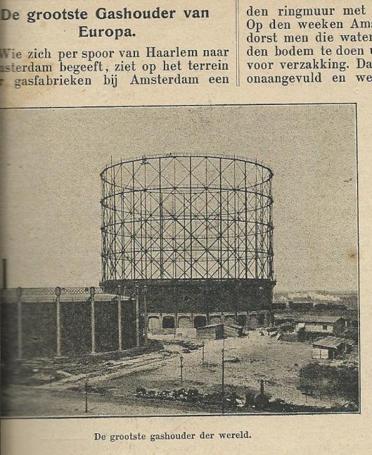 In Amsterdam is in 1903 de toenmaals grootste gashouder van Europa gebouwd met een ketel die 100.000 kubieke meter gas kon bevatten. Op het terrein, bekend gebleven als Westergasfabriek. (Zondagsblad Opr.Haarl. Courant, 6 juli 1903).