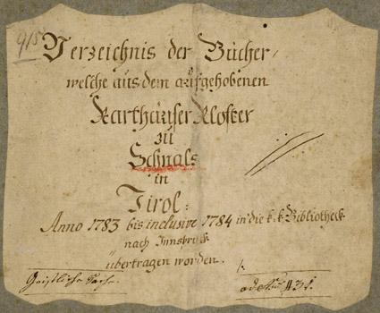 Tussen 1782 en 1787 zijn alleen al in Tirol 21 van de 64 kloosters met hun boekencollecties opgeheven. De boekerij van het karthuizerklooster in Schnals is toen overgebracht naar Insbruck (huidige Universitäts- und Landesbibliothek)