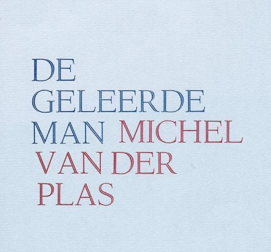 De Geleerde Man werd in mei 1986 geschreven door Michel van der Plas; in augustus metv de hand gezet uit de Lutetia en met een illustratie van Willem Snitker in 100 exemplaren gedrukt door de Mercator pers