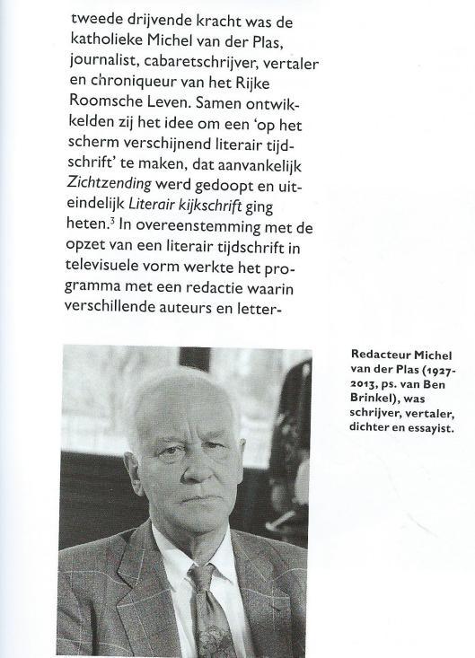 In 'de Boekenwereld' , 31, nummer 3, 2015, schrijft Jeroen Dera over 'Boeken op de televisie, 1964-1966'. In 1964 is 'Literair kijkschrift'op de beeldbuis ten doop gehouden met David Koning als eerste presentator/programmeur, en met Michel van der Plas als tweede drijvende kracht