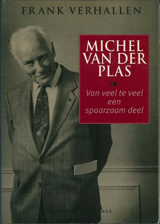 Voorzijde biografie door Frank Verhallen. Het citaat: 'Van veel te veel een spaarzaam deel' was min of meer het motto van Michel van der Plas