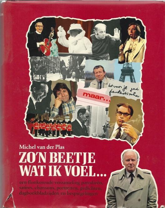 Stofomslag van het in 1979 bij A.W.Sijthoff verschenen boek 'Zo'n beetje wat ik voel...'', aangevende de veelzijdigheid van Michel van der Plas als letterkundige met een selectie van parodieën, satires, chansons, portretten, gedichten, dagboekbladzijden en bespiegelingen.