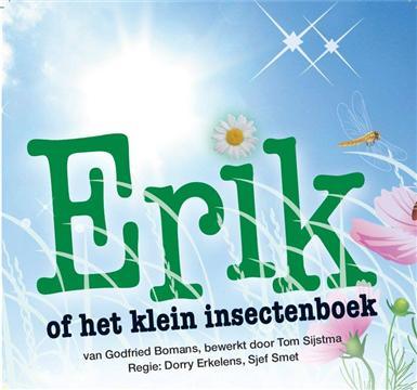 Een bewerking van Erik of het klein insectenboek door Ton Sijtsma is in 2012 opgevoerd in het Goois Openluchttheater te Eemnes