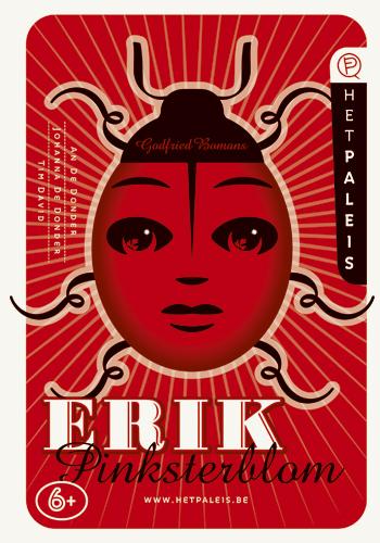 Affiche van voorstelling Erik Pinksterblom door HetPaleis.be. Op shortlist 'Power of Print' voor beste poster seizoenn 2005/2006