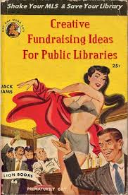 Book: Creative fundraising ideas for public libraries by Jack Adams.