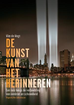 Voorzijde van 'De kunst van het herinneren' door Wim de Wagt. Uitgever: Bas Lubberhuizen. Prijs 24.95 euro. 240 bladzijden ISBN 9789059373365