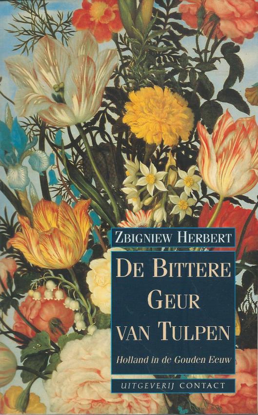 Vooromslag van 'Het bittere geur van tulpen' door Zbigniew Herbert (Uitg. Contact, 1993). Bevat hoofdstuk: Stilleven met breidel, p. 90-122
