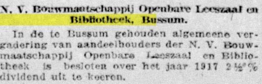Over 1917 is door de Bouwmaatschappij Openbare Leeszaal en Bibliotheek Bussum aan de deelnemers 2,5% dividend uitgekeerd. (De Telegraaf, 21-3-1918)