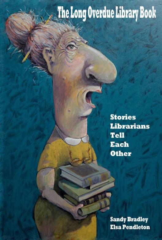 Vooromslag van 'The Long Overdue Library Book'  (2013, 274p.)  door Sandy Bradley die werkzaam was in de Denver openbare bibliotheek en Elsa Pendleton van de Deadwood library met opmerkelijke herinneringen van belevenissen door twee gepensioneerde bibliothecaresses