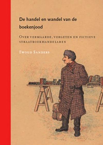 Vooromslag van het boek van Ewoud Sanders: Handel en wandel van de boekenjood (Zie ook de site van BOEKENDINGEN)