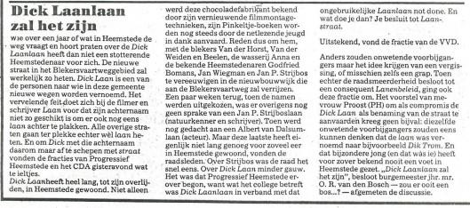 Dick Laanlaan zal het zijn. Bericht uit: Haarlems Dagblad van 29 juni 1984. Het werd uiteindelijk: Laan van Dick Laan conform een besluit van de gemeenteraad op 27 juni 1984