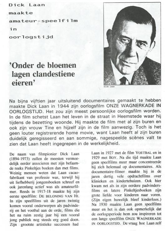 Over korte speelfilm van Dick Laan: Onze Wagnerkade in oorlogstijd; door Egbert barten. In Nieuwsbrief 1993-5 van Smalfilmmuseum Blaricum
