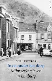 Wiel Kusters: In en onder het dorp. Mijnwerkersleven