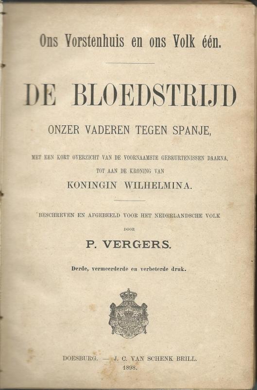 Titelblad van 'De bloedstrijd onzer vaderen tegen Spanje' door P.Vergers. Derde vermeerderde en verbeterde druk. Doesburg, 1898.