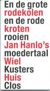 'En de grote rodekolen en de rode kroten rooien. Jan Hanlo's moedertaal' door Wiel Kusters. In 2012 als 45ste uitgave van Huis Clos (essay 6) verschenen bij gelegenheid van de 100ste geboortedag van Jan Hanlo.