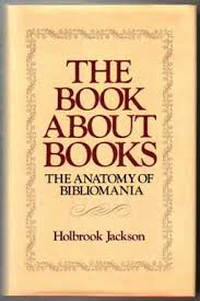 Vooromslag van 'The book about books; the anatomy of bibliomania' by Holbrook Jackson.1950. Reprint 1981