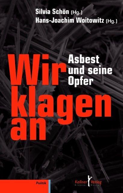 Vooromslag van recent verschenen boek door Sylvia Schön und Hans-Joachim Woinowitz. Wir klagen an: Asbest und seine Opfer. Kleller Verlag, 2014.