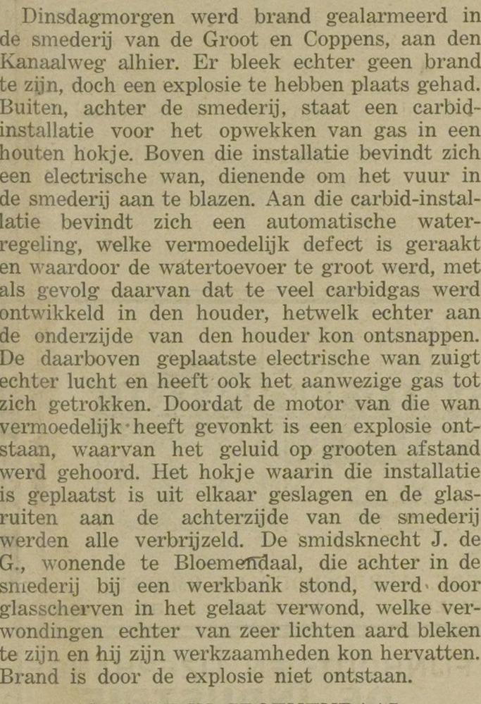 Kleine ongelukken en branen hebben zich meer dan eens voorgedaan, gelukkig niet met dodelijke afloop. Bericht uit: ECH van 16-8-1929.
