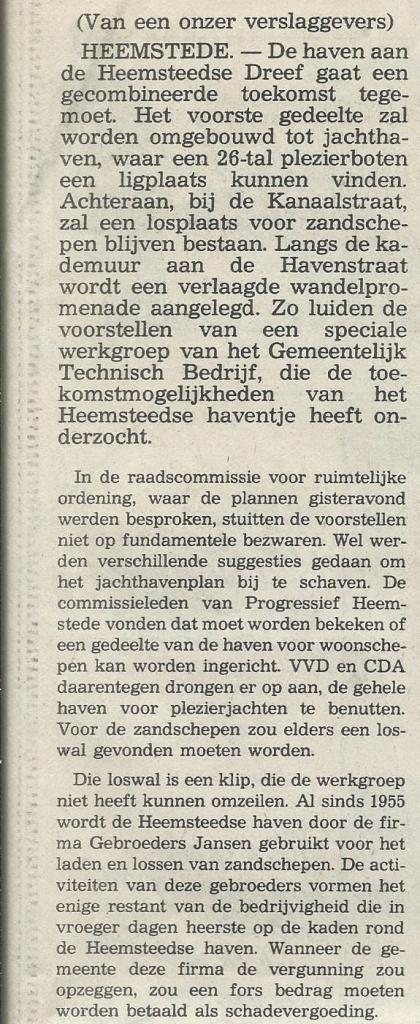 In 1979 kwam een werkgroep met een nieuw plan voor de Heemsteedse Haven, slechts gedeeltelijk bedoeld voor jachten, omdat men geen kans zag de loswal zandschepen van de Gebroeders Janssen kwijt te raken. (Deel van bericht uit Haarlems Dagblad van 18 oktober 1979)