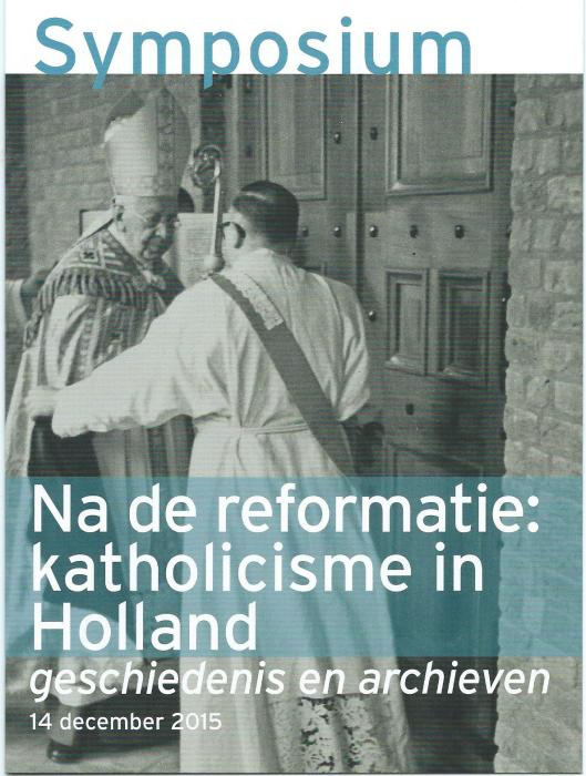 Folder met informatie Symposium Na de reformatie: katholicisme in Holland. 14 december 2015 in het Noord-Hollands Archief, Haarlem