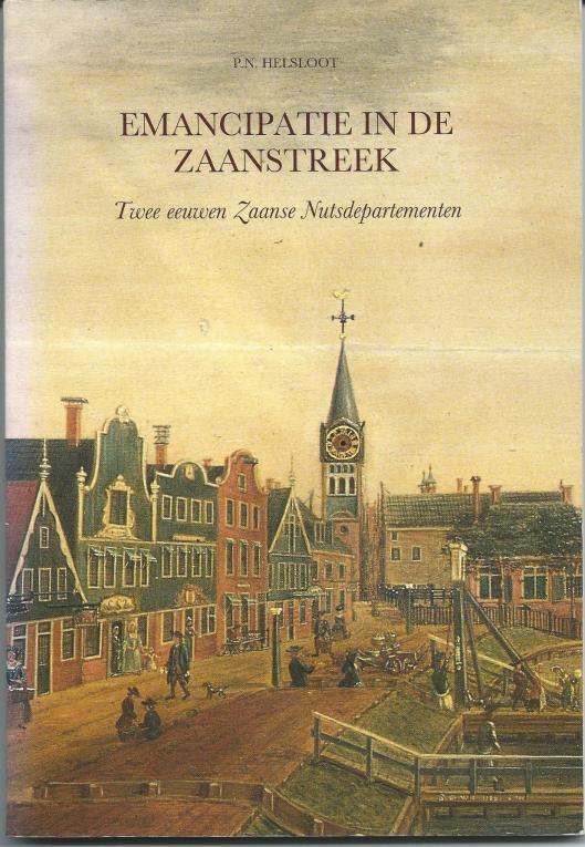 P.N.Helsloot publiceerde behalve een boek over het Nut in Haarlem ook: 'Emancipatie in de Zaanstreek, twee eeuwen Zaanse Nutsdepartementen (1991). Bovenstaand de voorzijde van deze publicatie.